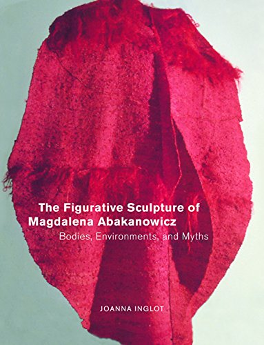The Figurative Sculpture of Magdalena Abakanowicz: Bodies, Environments, and - Sculpture Figurative