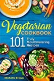 Vegetarian Cookbook: 101 Truly Mouthwatering Recipes (Plant Based Diet for Extreme Health and Weight loss, Reverse Cancer)