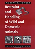 Restraint and Handling of Wild and Domestic Animals, Fowler, Murray E., 0813818923