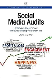 Social Media Audits: Achieving Deep Impact Without Sacrificing the Bottom Line (Chandos Publishing Social Media Series)