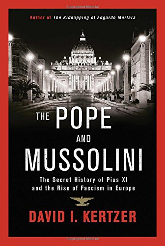 The Pope and Mussolini: The Secret History of Pius XI and the Rise of Fascism in Europe by Random House