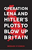 img - for Operation Lena and Hitler's Plots to Blow Up Britain book / textbook / text book