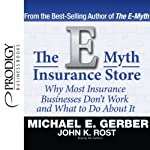 The E-Myth Insurance Store: Why Most Insurance Businesses Don't Work and What to Do About It   Michael E. Gerber,John K. Rost