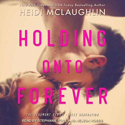 Holding onto Forever: The Beaumont Series: Next Generation, Book -