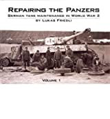 [ REPAIRING THE PANZERS GERMAN TANK MAINTENANCE IN WORLD WAR 2 ] By Friedli, Lukas ( AUTHOR ) Sep-2010[ Hardback ]