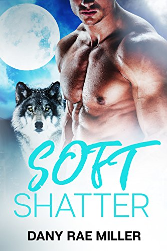 Soft Shatter (Wolven Moon Book 1) by [Miller, Dany Rae]