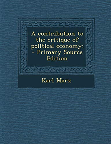 A Contribution to the Critique of Political Economy; - Primary Source Edition