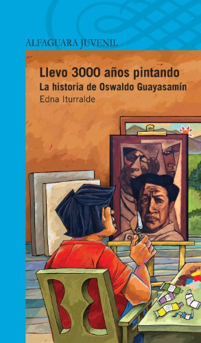 Llevo 3000 años pintando. La historia de Oswaldo Guayasamín (Spanish Edition) by [