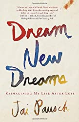 Dream New Dreams: Reimagining My Life After Loss