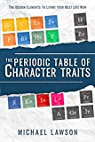 The Periodic Table of Character Traits: The Design Elements to Living your Best Life Now