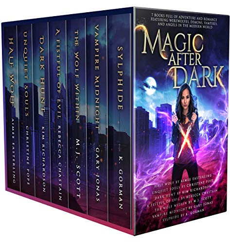 Magic After Dark: 7 Books Full of Adventure and Romance Featuring Werewolves, Demons, Vampires, and Angels in the Modern World by [Easterling, Aimee, Pope, Christine, Richardson, Kim, Chastain, Rebecca, Scott, M.J., Jonas, Gary, Gorman, K.]
