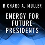 Energy for Future Presidents: The Science Behind the Headlines | Richard A. Muller
