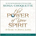The Power of Your Spirit: A Guide to Joyful Living Audiobook by Sonia Choquette Narrated by Sonia Choquette