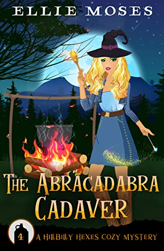 The Abracadabra Cadaver: A Hillbilly Hexes Cozy Mystery (Hillbilly Hexes Cozy Mystery Series Book 4) by [Moses, Ellie]
