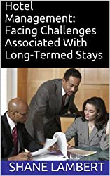 Hotel Management: Facing Challenges Associated With Long-Termed Stays