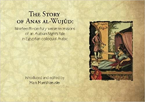 quality design a2d66 d8d8b The Story of Anas al-Wujud  Nineteenth-century verse recensions of an  Arabian Nights tale in Egyptian colloquial Arabic  Mark Muehlhaeusler   9781940997186  ...