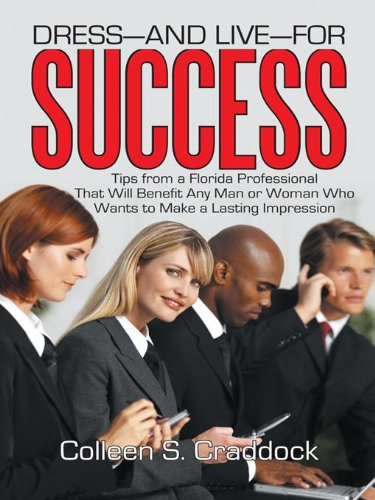 Dress—And Live—For Success: Tips from a Florida Professional That Will Benefit Any Man or Woman Who Wants to Make a Lasting Impression (English Edition)