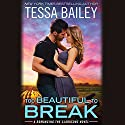 Too Beautiful to Break Audiobook by Tessa Bailey Narrated by Greyson Ash