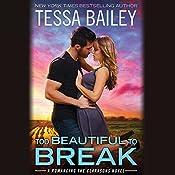 Too Beautiful to Break | Tessa Bailey
