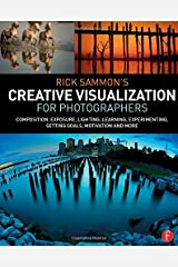 Rick Sammon's Creative Visualization for Photographers: Composition, exposure, lighting, learning, experimenting, setting goals, motivation and more Paperback