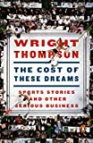img - for The Cost of These Dreams: Sports Stories and Other Serious Business book / textbook / text book