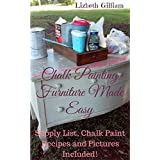 Chalk Painting Furniture Made Easy: Supply List, Chalk paint recipes and pictures included!