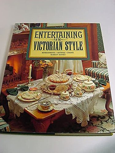 Entertaining in the Victorian Style: Refreshments, settings, events by Marilyn Hansen