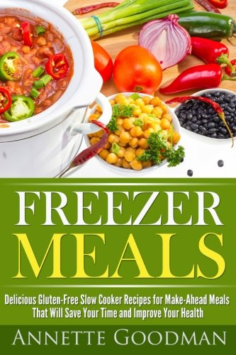 Download Freezer Meals: Delicious Gluten-Free Slow Cooker Recipes for Make-Ahead Meals That Will Save Your Time and Improve Your Health (Weight Loss Plan Series) (Volume 4) ebook