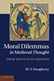 Moral Dilemmas in Medieval Thought : From Gratian to Aquinas, Dougherty, M. V., 1107683890