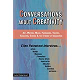 Conversations About Creativity: Art, Writing, Music, Filmmaking, Theatre, Education, Science & the Synergy of Imagination (Creative Thinking Series Book 2)