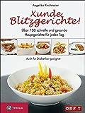 Xunde Blitzgerichte!: Über 130 schnelle und gesunde Hauptgerichte für jeden Tag. Auch für Diabetiker geeignet