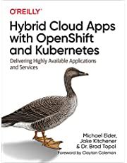 Hybrid Cloud Apps with OpenShift and Kubernetes: Delivering Highly Available Applications and Services