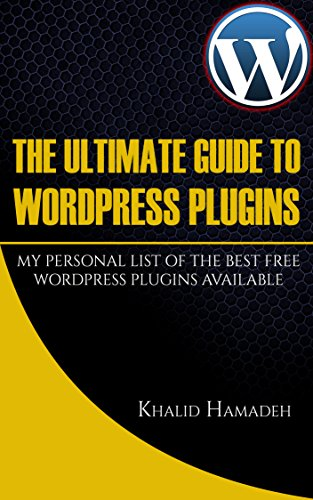 The Ultimate Guide to WordPress Plugins: My Personal List of the Best FREE WordPress Plugins Available