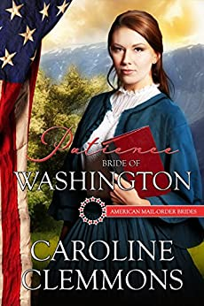 Patience: Bride Of Washington (American Mail Order Brides Series Book 42) by [Clemmons, Caroline, Mail Order Brides, American]