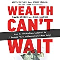 Wealth Can't Wait: Avoid the 7 Wealth Traps, Implement the 7 Business Pillars, and Complete a Life Audit Today! Audiobook by David Osborn Narrated by Eric G Dove