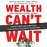 Wealth Can't Wait: Avoid the 7 Wealth Traps, Implement the 7 Business Pillars, and Complete a Life Audit Today! | David Osborn