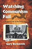 Watching Communism Fail: A Memoir of Life in the Soviet Union