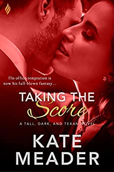 Taking the Score (Tall, Dark, and Texan) by [Meader, Kate]