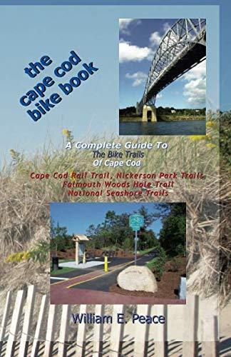 Cape Cod Rails - The Cape Cod Bike Book: A Complete Guide To The Bike Trails of Cape Cod: Cape Cod Rail Trail, Nickerson Park Trails, Falmouth Woods Hole Trail, National Seashore Trails