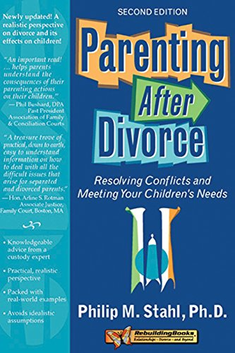 Parenting After Divorce: Resolving Conflicts and Meeting Your Children's Needs (Rebuilding Books)