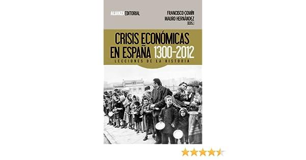 Crisis económicas en España, 1300-2012: Lecciones de la Historia Alianza Ensayo: Amazon.es: Comín, Francisco, Hernández, Mauro: Libros