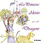 La Princesa Alexia y el Dragon [The Princess Alexia and the Dragon] | K. Meador