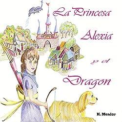 La Princesa Alexia y el Dragon [The Princess Alexia and the Dragon]