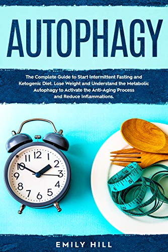 51BbpG5dehL - Autophagy: The Complete Guide to Start Intermittent Fasting and Ketogenic Diet. Lose Weight and Understand the Metabolic Autophagy to Activate the Anti-Aging Process and Reduce Inflammations.