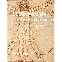 El Secreto de la Inmortalidad: Ser doble de un familiar (Empoderamiento del Ser nº 1)