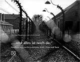 ...und alles ist noch da. Auschwitz und Auschwitz-
