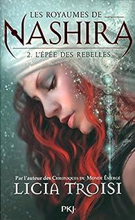 Les royaumes de Nashira, tome 2 : L'Épée des rebelles par Licia Troisi