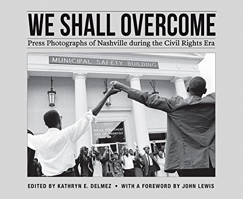(We Shall Overcome: Press Photographs of Nashville during the Civil Rights Era (A Frist Art Museum Title))