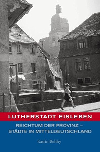 Lutherstadt Eisleben: Reichtum der Provinz - Städte in Mitteldeutschland Taschenbuch – 17. März 2011 Moritz Götze Katrin Bohley Hasenverlag 3939468231