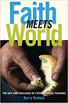 Book Faith Meets World: The Gift and Challenge of Catholic Social Teaching by Barry Hudock (2013-04-15)